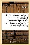 Recherches anatomiques, chimiques et pharmaceutiques sur le pin d'Alep et ses produits de sécrétion (Sciences)
