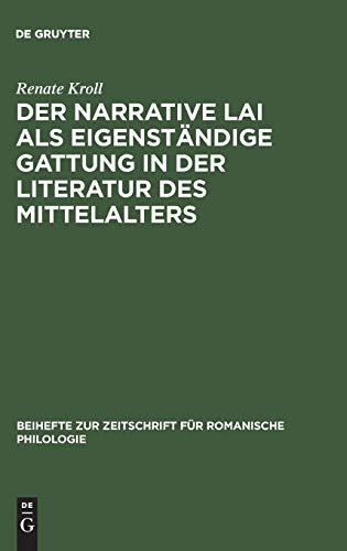 Der narrative Lai als eigenständige Gattung in der Literatur des Mittelalters: Zum Strukturprinzip der Aventure in den Lais (Beihefte zur Zeitschrift für romanische Philologie, Band 201)