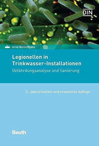 Legionellen in Trinkwasser-Installationen: Gefährdungsanalyse und Sanierung: Gefhrdungsanalyse und Sanierung (Beuth Praxis)