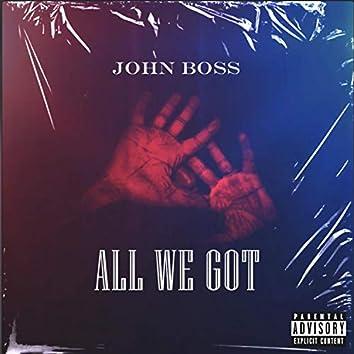 All We Got