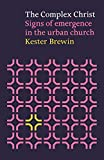 Complex Christ - Signs of Emergency in the Urban Church