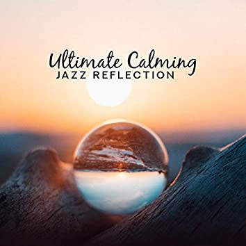 Ultimate Calming Jazz Reflection: Mix of Moody Feelings, Instrumental Epic Vibes, Top Elegant Rhythms Selection