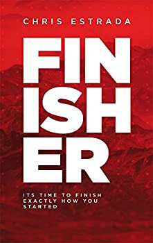 Finisher  It s Time To Finish Exactly How You Started