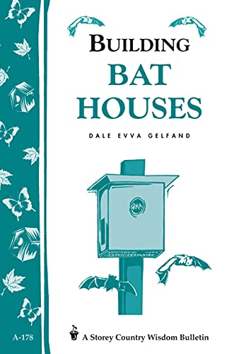 Building Bat Houses: Storey's Country Wisdom Bulletin A-178 (Storey Country Wisdom Bulletin) by [Dale Evva Gelfand]