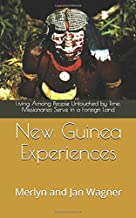 New Guinea Experiences: Living Among People Untouched by Time: Missionaries Serve in a Foreign Land