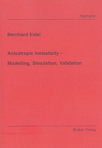 Anisotropic Inelasticity – Modelling, Simulation, Validation (Berichte aus der Mechanik)