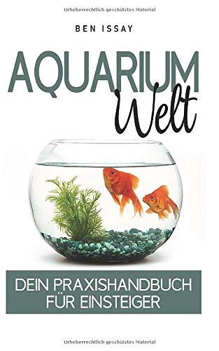 Aquarium Welt: Dein Praxishandbuch für Einsteiger
