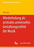 Wiederholung als zentrales universelles Gestaltungsmittel der Musik (Zeitgenoessische Musikwissenschaft)