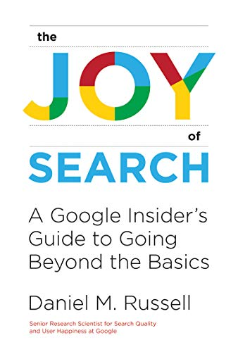 The Joy of Search: A Google Insider's Guide to Going Beyond the Basics (The MIT Press)