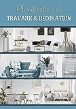 Planificateur de travaux & décoration: Carnet de 25 projets de travaux de bricolage et décoration intérieure à compléter - planneur à remplir pour transformer son habitat