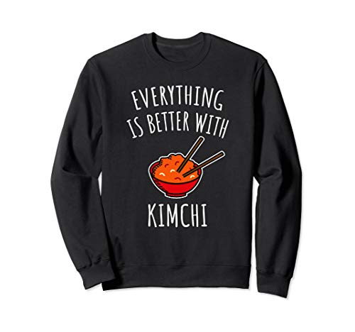 Everything Is Better With Kimchi Sweatshirt