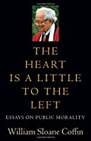 The Heart Is a Little to the Left: Essays on Public Morality by William Sloane Coffin(2011-02-08)
