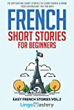 French Short Stories for Beginners: 20 Captivating Short Stories to Learn French & Grow Your Vocabulary the Fun Way! (Easy French Stories)