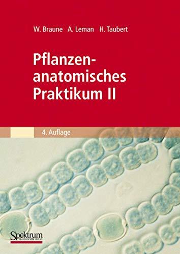 Pflanzenanatomisches Praktikum, Tl.2, Zur Einführung in den Bau, die Fortpflanzung und Ontogenie der niederen Pflanzen auch der Bakterien und Pilze: ... der Spermatophyta (Spektrum Lehrbuch)