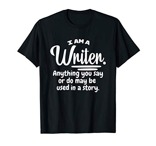 I Am A Writer Funny Author Novelist Novel Writing Poet Gift T-Shirt