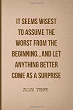 It Seems Wisest To Assume The Worst From The Beginning...And Let Anything Better Come As A Surprise: All Purpose 6x9 Blank Lined Notebook Journal Way ... A Card Trendy Unique Gift Brown Jules Verne