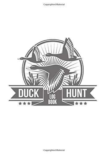 Duck Hunting Log book: Waterfowl Hunting Journal | Keep track of your hunting sessions | Record Species and Game Captured, Weather, Terrain, etc | Large Print | 101 pages | Ideal gift For Hunter's.