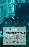 Scuba Confidential: Come Diventare Un Subacqueo Migliore...