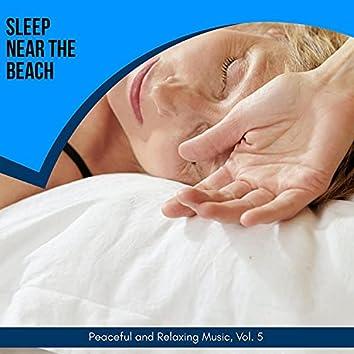Sleep Near The Beach - Peaceful And Relaxing Music, Vol. 5