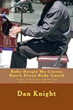Baby Boogie My Cousin Butch Dixon Body Guard: Tragic End To my cousins life because no seat belt worn: Volume 1 (My Family Celebrities And Heros)