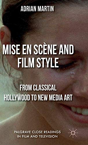 Mise en Scène and Film Style: From Classical Hollywood to New Media Art (Palgrave Close Readings in Film and Television)