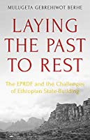 Laying the Past to Rest: The EPRDF and the Challenges of Ethiopian State-Building