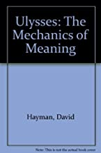 Ulysses: The Mechanics of Meaning