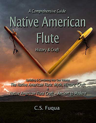 Native American Flute: Craft & History ~ A Comprehensive Guide (English Edition)