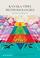 Kanaka Oiwi Methodologies: Mo'olelo and Metaphor (Hawai'inuikea)