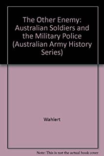 The Other Enemy?: Australian Soldiers and the Military Police (Australian Army History)