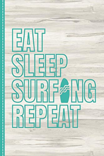 Eat Sleep Surfing Repeat: Blank Lined Journal Notebook for Writing: For Surfing Coaches, Surfers and Fans.