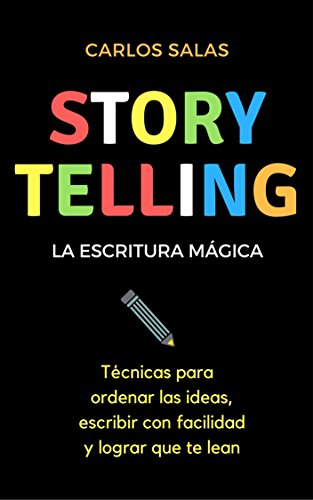 Storytelling, la escritura mágica: Técnicas para ordenar las ideas, escribir