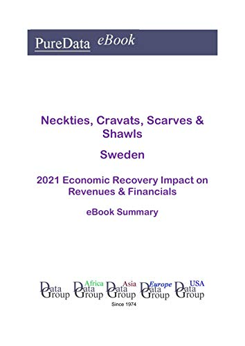 Neckties, Cravats, Scarves & Shawls Sweden Summary: 2021 Economic Recovery Impact on Revenues & Financials (English Edition)