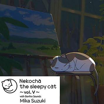 Nekocha the sleepy cat ~vol. V~ with Bonfire Sounds