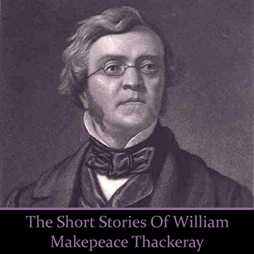 William Makepeace Thackeray - The Short Stories cover art
