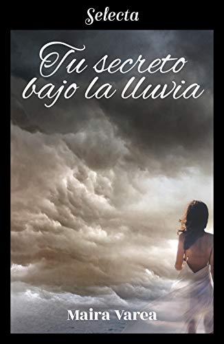 Tu secreto bajo la lluvia de [Maira Varea]