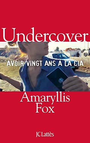 Amazon Com Undercover Avoir Vingt Ans A La Cia Essais Et Documents French Edition Ebook Fox Amaryllis Kindle Store