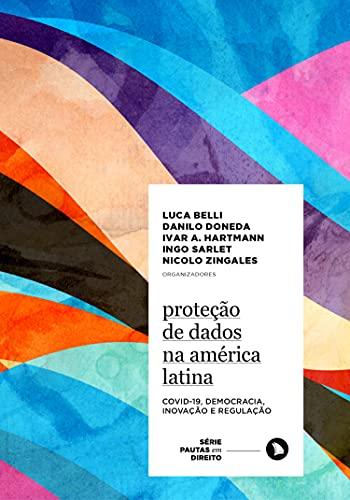 Proteção de Dados na América Latina: Covid-19, Democracia, Inovação e Regulação (Série Pautas em Direito Livro 7)