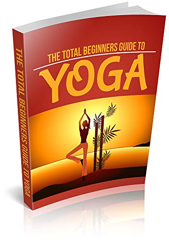 YOGA: The Total Beginers Guide To Yoga Book