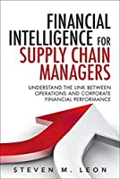 Financial Intelligence for Supply Chain Managers: Understand the Link between Operations and Corporate Financial Performance (FT Press Operations Management)