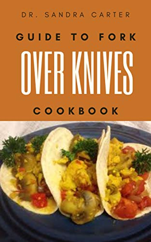 Guide to fork over knives cookbook: It entails everything regarding fork over knives (English Edition)