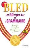 BLED Les 50 règles d'or de la grammaire - Hachette Éducation - 13/01/2010