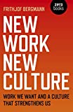 New Work New Culture: Work we want and a culture that strengthens us - Frithjof Bergmann