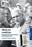 Ideas en conflicto: Diálogo póstumo entre Juan Bosch y John Bartlow Martin (Spanish...