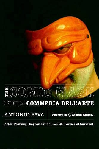 The Comic Mask in the Commedia dell'Arte: Actor Training,...