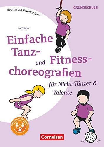 Sportarten Grundschule - Kompakte Unterrichtsreihen Klasse 1-4: Einfache Tanz- und Fitnesschoreographien für Nicht-Tänzer & Talente - Kopiervorlagen