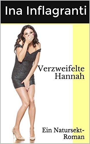 Verzweifelte Hannah: Ein Natursekt-Roman