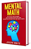 Mental Math: How to Develop a Mind for Numbers, Rapid Calculations and Creative