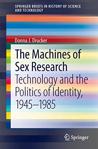 The Machines of Sex Research: Technology and the Politics of Identity, 1945-1985 (SpringerBriefs in History of Science and Technology)