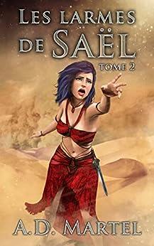 Les Larmes de Saël: tome 2 par [A.D. Martel]